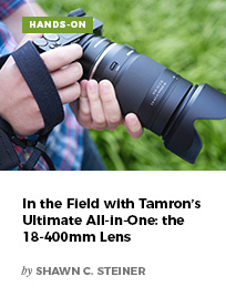 In the Field with Tamron's Ultimate All-in-One: the 18-400mm Lens by Shawn C. Steiner