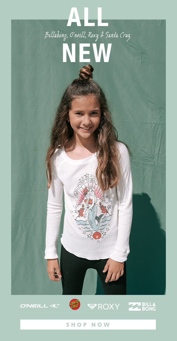 GIRLS NEW ARRIVALS - Billabong, O'Neill, Roxy, Santa Cruz