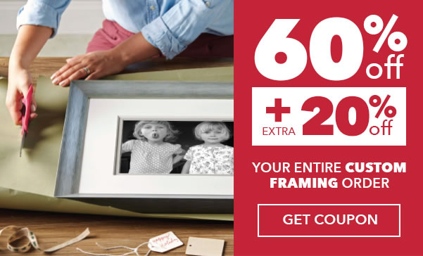 60% off + extra 20% off Your Entire Custom Framing Order. Entire Stock of 450 Frames and 5 Distinctive Collections.