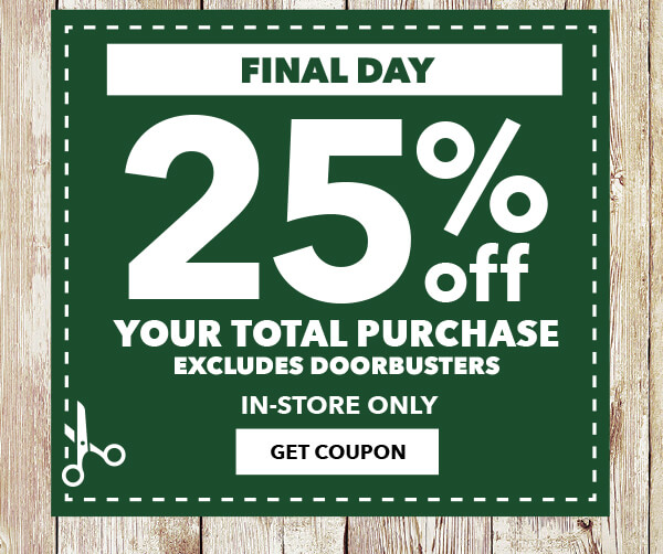 FINAL DAY In-Store Only 25% off Your Total Purchase. Excludes Doorbusters. GET COUPON.
