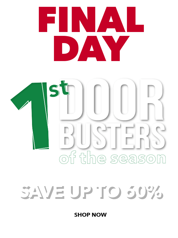 FINAL DAY. 1st Doorbusters of the Season. Save Up To 60 percent. SHOP NOW.