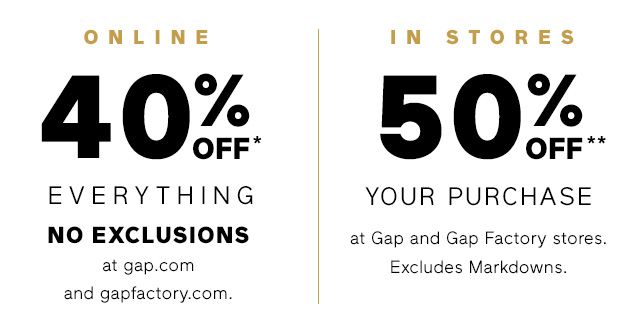ONLINE 40% OFF* EVERYTHING | IN STORES 50% OFF** YOUR PURCHASE