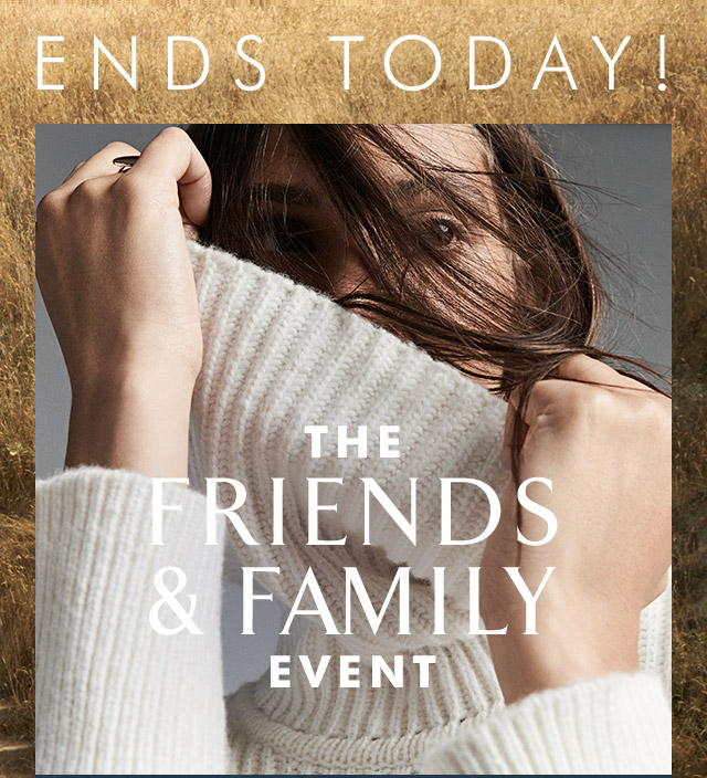 ENDS TODAY! | THE FRIENDS & FAMILY EVENT