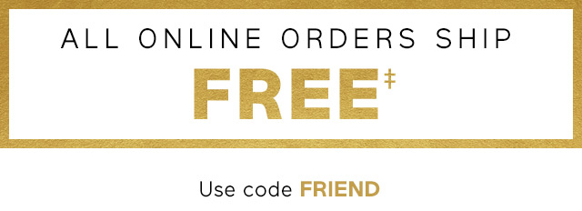 ALL ONLINE ORDERS SHIP FREE‡