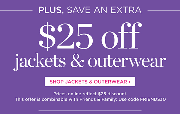 Plus, save an extra $25 off all Jackets & Outerwear. Shop Jackets & Outerwear