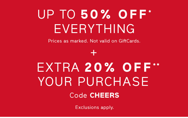 UP TO 50% OFF* EVERYTHING + EXTRA 20% OFF** YOUR PURCHASE