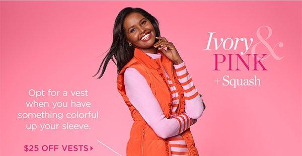 Ivory & Pink + Squash. $25 Off Vests
