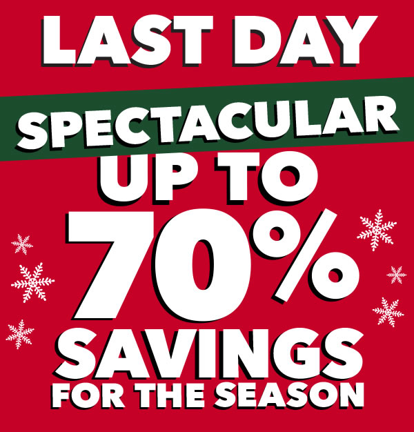 Last Day! Up to 70% Savings for the Season.