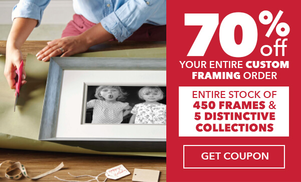 BEST OFFER. 70 percent off Your Entire Custom Framing Order. Entire Stock of 450 Frames and 5 Distinctive Collections. GET COUPON.