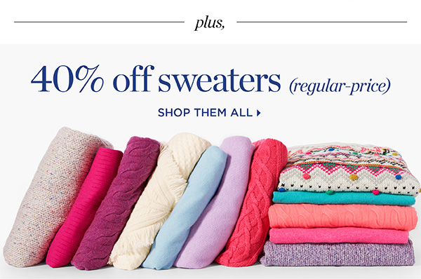 Plus, 40% off sweaters (regular-price). Shop Them All