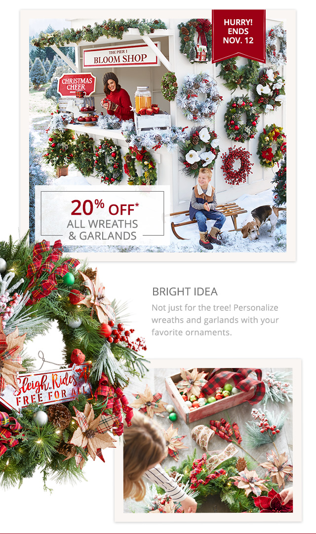 20% off all wreaths and garlands, ends Nov 12.