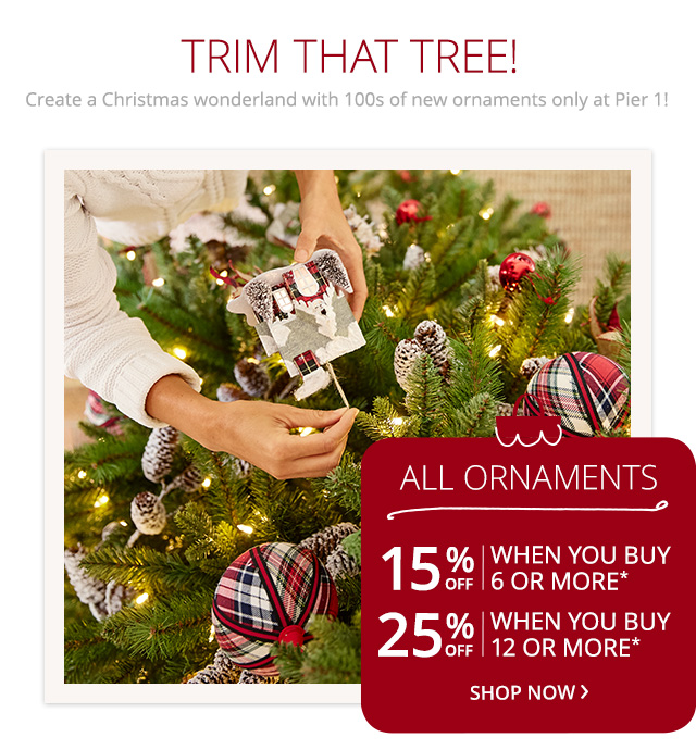 All Ornaments 15% off when you buy 6 or more, 25% off when you buy 12 or more*