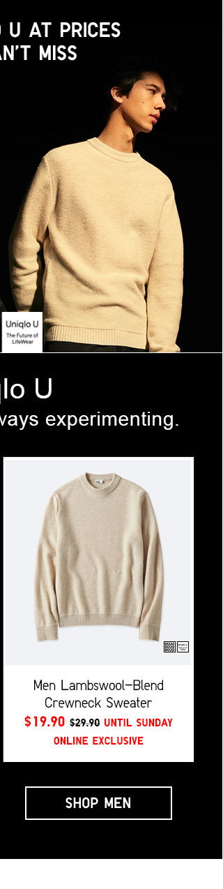 ALL UNIQLO U AT PRICES YOU CAN'T MISS - Men Lambswool-Blend Crewneck Sweater $19.90 UNTIL SUNDAY - ONLINE EXCLUSIVE