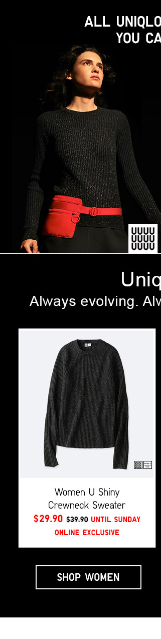 ALL UNIQLO U AT PRICES YOU CAN'T MISS - Women U Shiny Crewneck Sweater $29.90 UNTIL SUNDAY