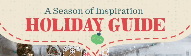 A Season Of Inspiration - Read & Shop Our Holiday Guide ›