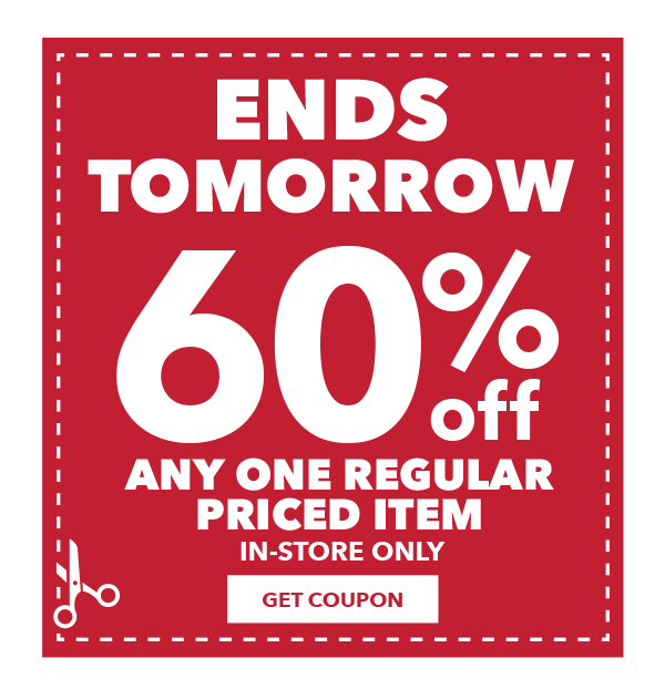 Ends Tomorrow! 60% off any one regular-priced item. In-store only. GET COUPON.
