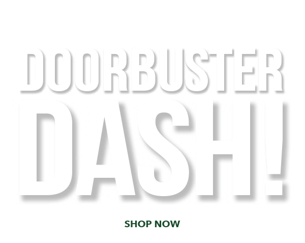 FINAL DAY! Doorbuster Dash. SHOP NOW.