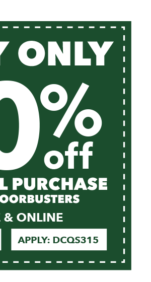 TODAY ONLY! 20% off  your total purchase. Excludes Doorbusters. APPLY ONLINE: DCQS315.