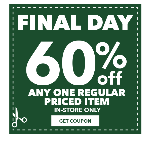 FINAL DAY! 60% off any one regular-priced item. In-Store Only. GET COUPON.