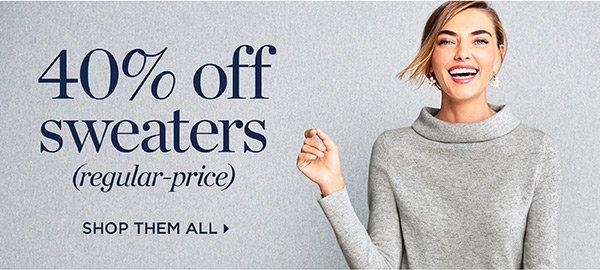 Plus, 40% off sweaters (regular-price). Shop Them All