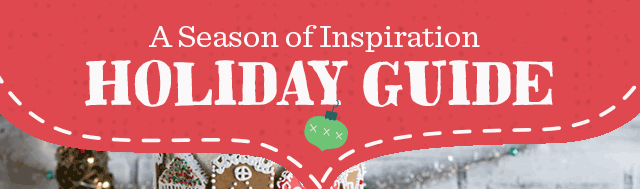 A Season Of Inspirations - Read & Shop Our Holiday Guide ›