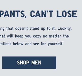 COLD DAYS, WARM PANTS, CAN'T LOSE - Shop Men
