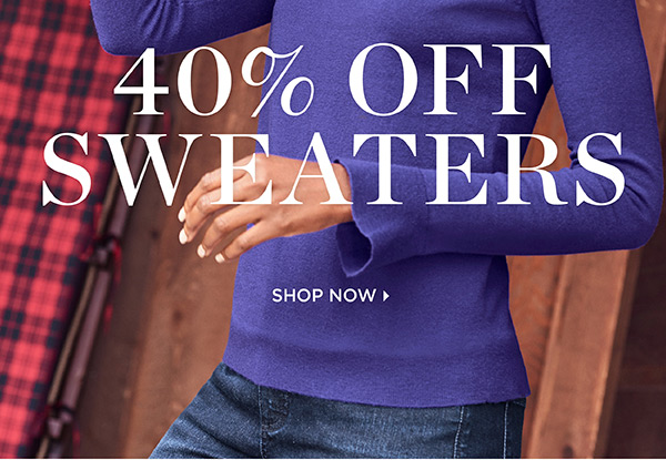 40% Off Sweaters. Shop Now