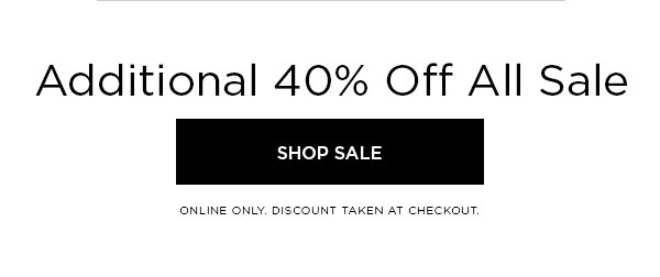 Additional 40% Off All Sale   SHOP SALE >   ONLINE ONLY. DISCOUNT TAKEN AT CHECKOUT.