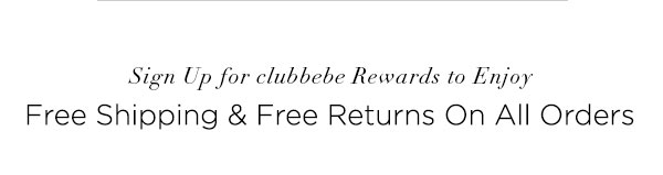 Sign Up for clubbebe Rewards to Enjoy Free Shipping & Free Returns On All Orders