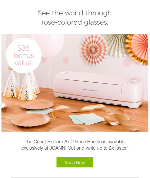 See the world through rose colored glasses. The Cricut Explore Air 2 Rose Bundle is available exclusively at JOANN! Cut and write up to two times faster. SHOP NOW.