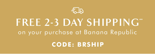 FREE 2-3 DAY SHIPPING** on your purchase at Banana Republic