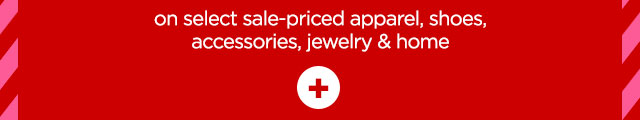 On select sale-priced apparel, shoes, accessories, jewelry and home
