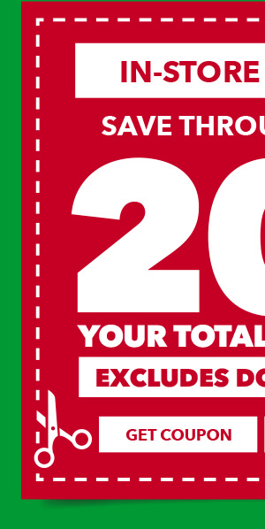 Save through 11/18 In-Store and Online. 20% off your total purchase. Excludes Doorbusters. GET COUPON.