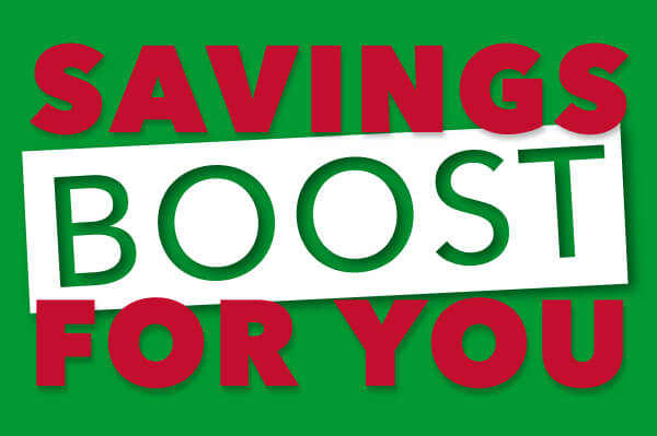 Savings boost for you.