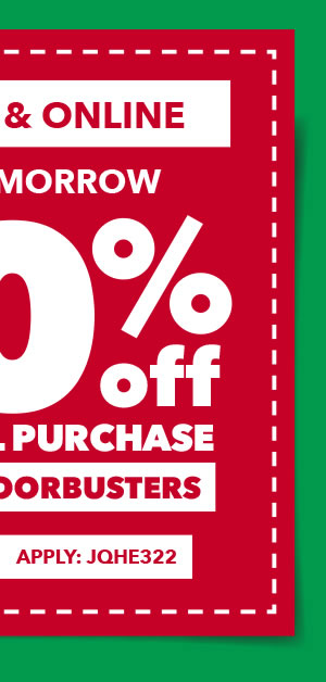 20% off your total purchase in-store and online. Excludes Doorbusters. APPLY: JQHE322.