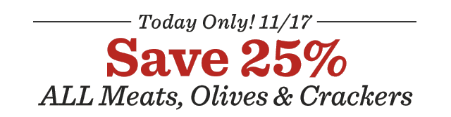 Today Only! Save 25% All Meats, Olives & Crackers ›