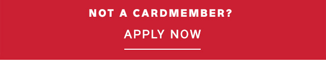NOT A CARDMEMBER? APPLY NOW