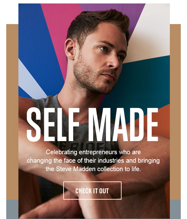 Self Made: Celebrating Entrepreneurs who are changing the face of their industries and bringing the Steve Madden collection to life. CHECK IT OUT!