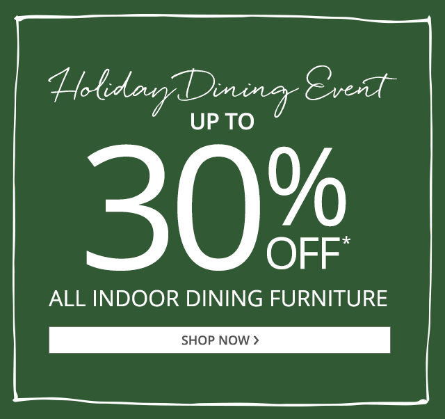 Up to 30% off all indoor dining furniture. Shop now.