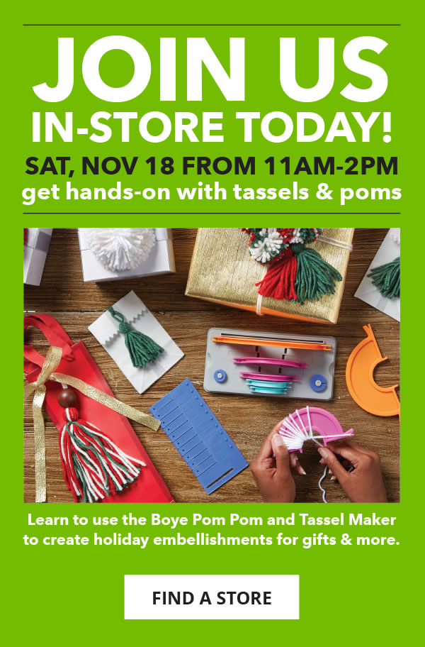 Join Us In-Store TODAY.Sat, Nov 18 from 11am-2pm. Get Hands-On with Tassels and Poms.