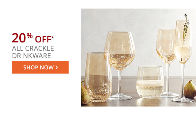 20% off all crackle drinkware. Shop now.