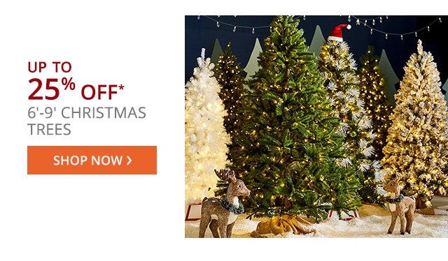 Up to 25% off 6'-9' Christmas trees. Shop now.