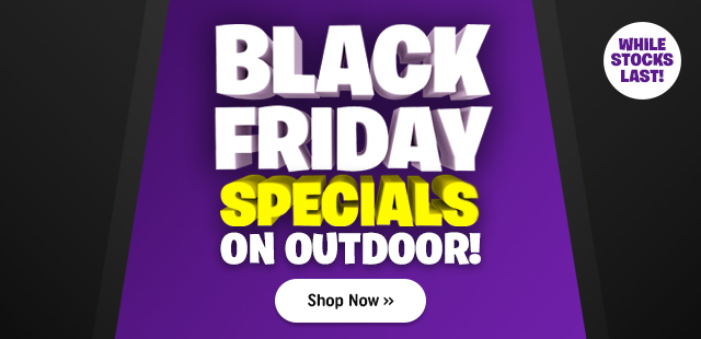 Black Friday Outdoor Specials