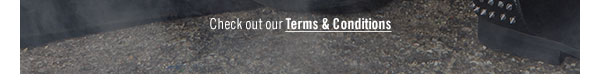 Questions? Check Out Our Terms & Conditions
