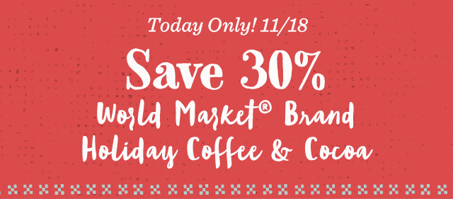 Today Only! Save 30% World Market® Brand Holiday Coffee And Cocoa. ›