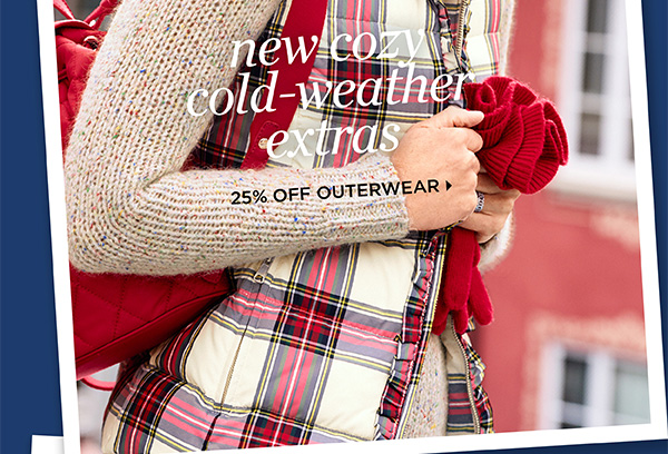 New Cozy Cold-Weather Extras. 25% Off Outerwear