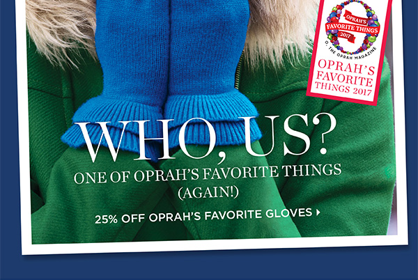 Who, Us? One of Oprah's Favorite Things (Again!). 25% Off Oprah's Favorite Gloves