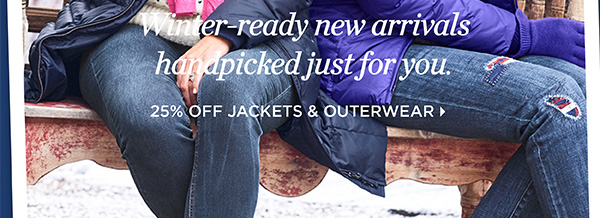 New Fresh Coats. Winter-ready new arrivals handpicked just for you. 25% Off Jackets & Outerwear