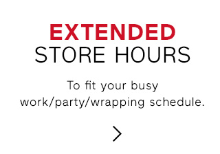 EXTENDED STORE HOURS