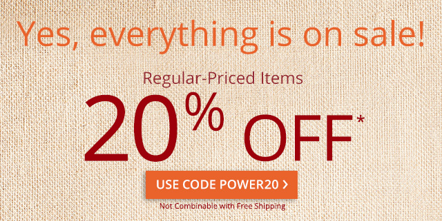Everything on sale! Regular-priced items 20% off*, use code POWER20.